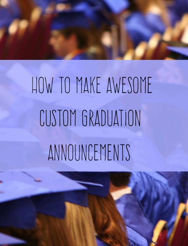 Make A Graduation Invitation Inspirational How to Make the Perfect Custom Graduation Announcements